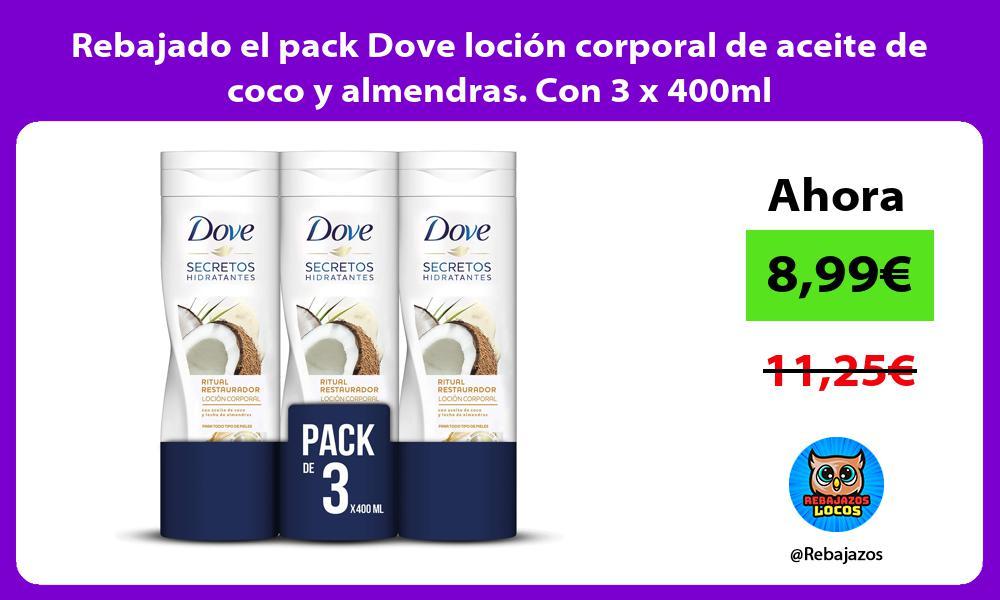 Rebajado el pack Dove locion corporal de aceite de coco y almendras Con 3 x 400ml
