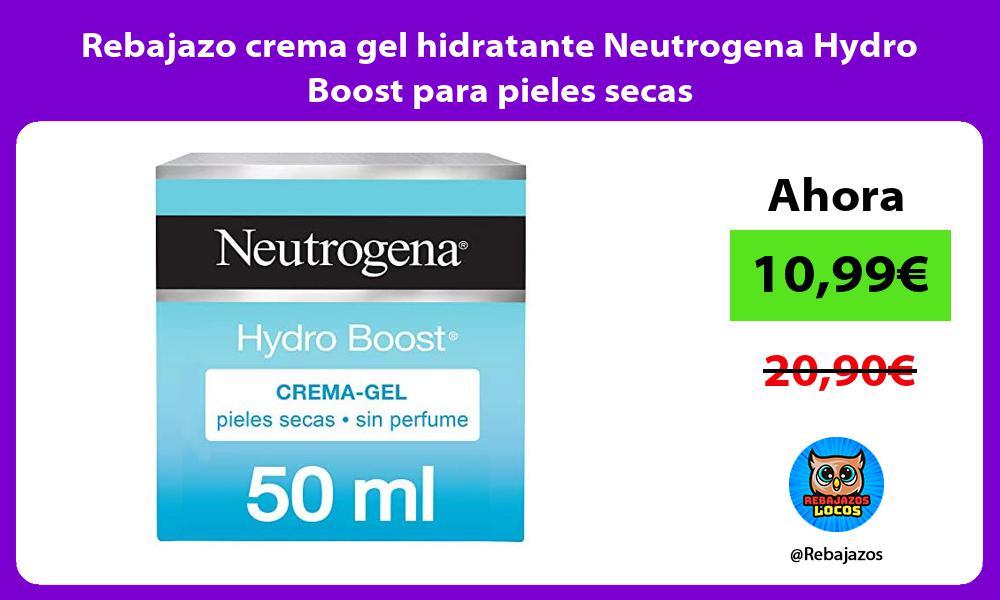 Rebajazo crema gel hidratante Neutrogena Hydro Boost para pieles secas