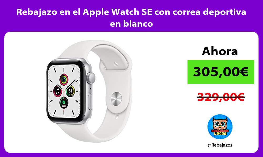 Rebajazo en el Apple Watch SE con correa deportiva en blanco