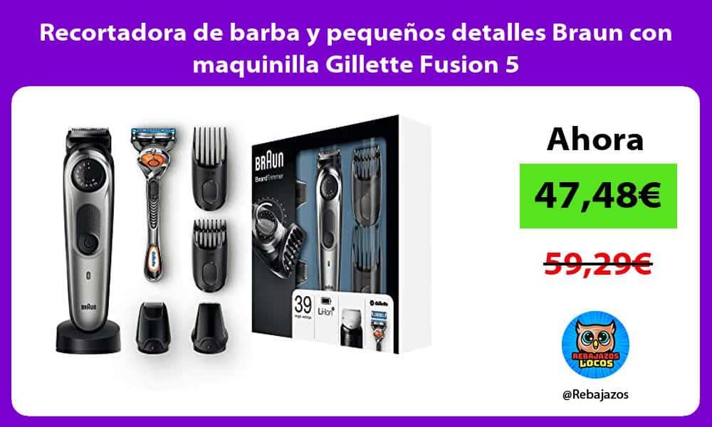 Recortadora de barba y pequenos detalles Braun con maquinilla Gillette Fusion 5
