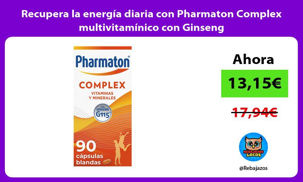 Recupera la energia diaria con Pharmaton Complex multivitaminico con Ginseng