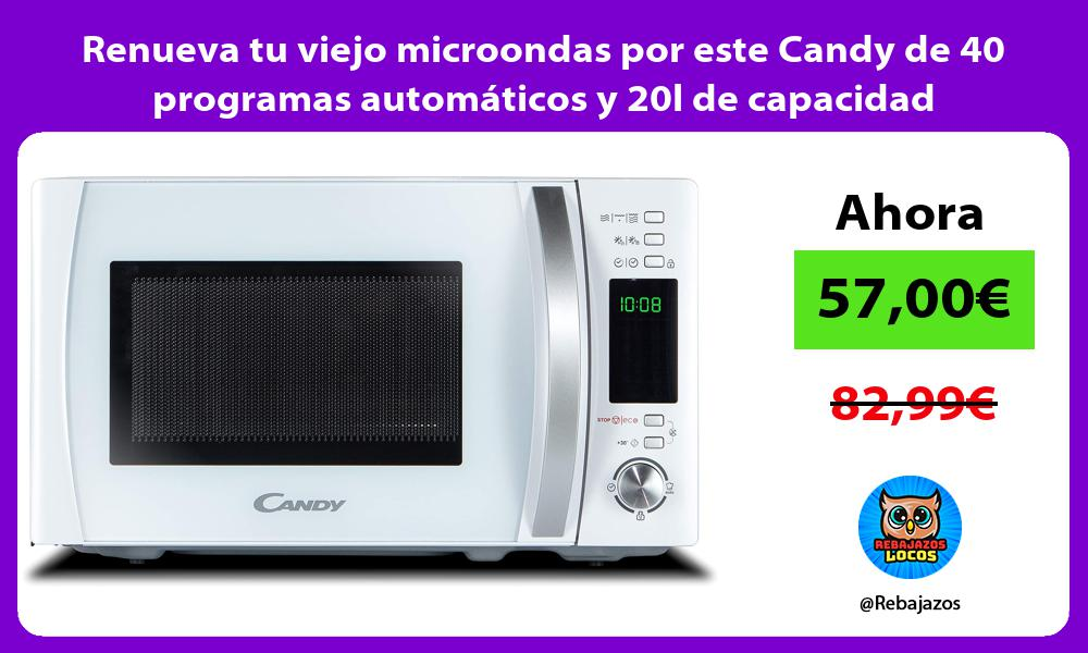 Renueva tu viejo microondas por este Candy de 40 programas automaticos y 20l de capacidad