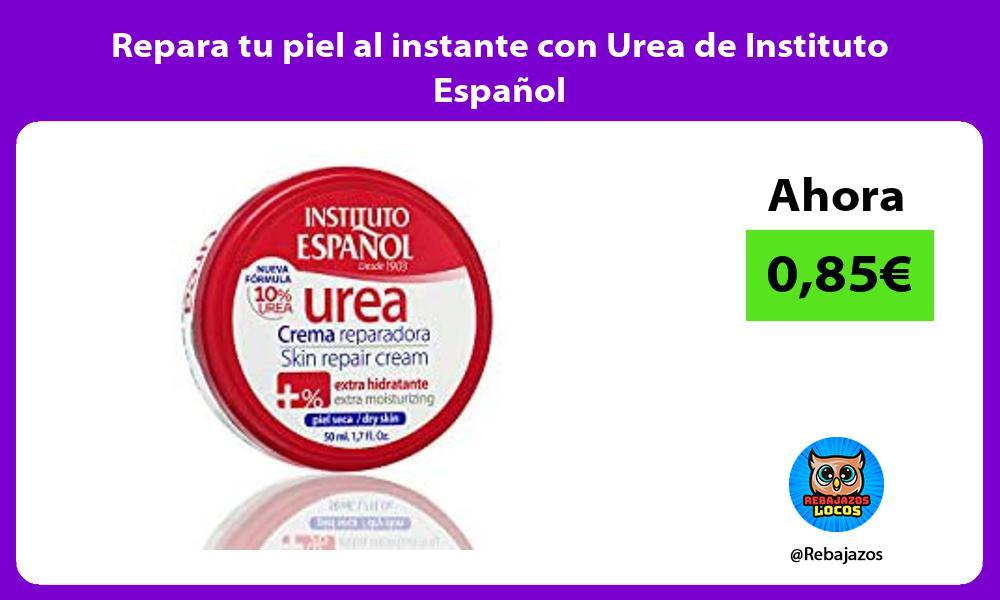 Repara tu piel al instante con Urea de Instituto Espanol