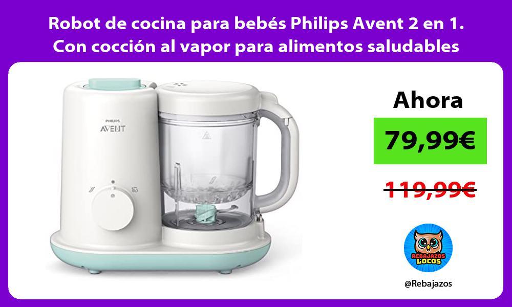 Robot de cocina para bebes Philips Avent 2 en 1 Con coccion al vapor para alimentos saludables