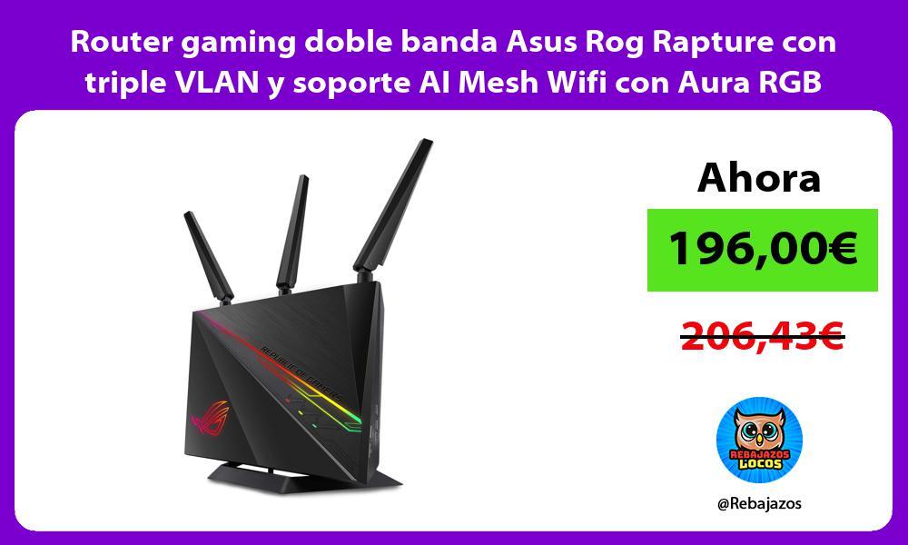 Router gaming doble banda Asus Rog Rapture con triple VLAN y soporte AI Mesh Wifi con Aura RGB
