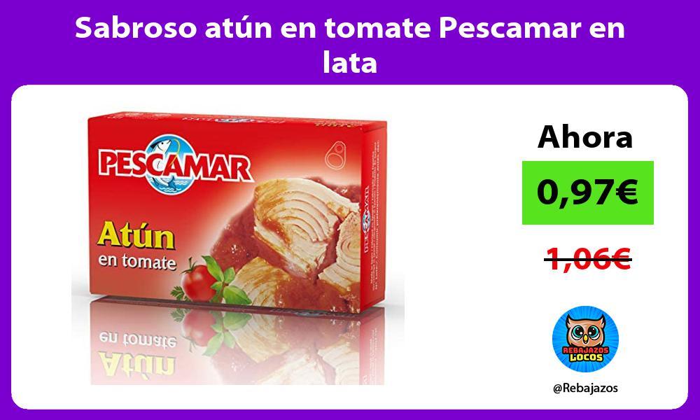 Sabroso atun en tomate Pescamar en lata