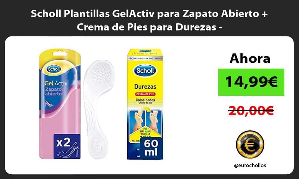 Scholl Plantillas GelActiv para Zapato Abierto Crema de Pies para Durezas