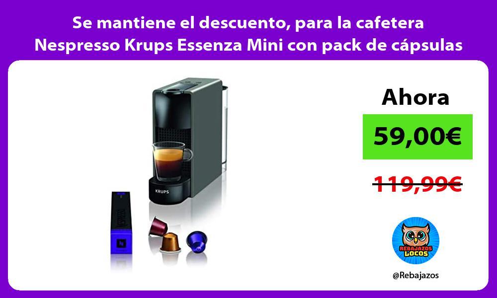 Se mantiene el descuento para la cafetera Nespresso Krups Essenza Mini con pack de capsulas