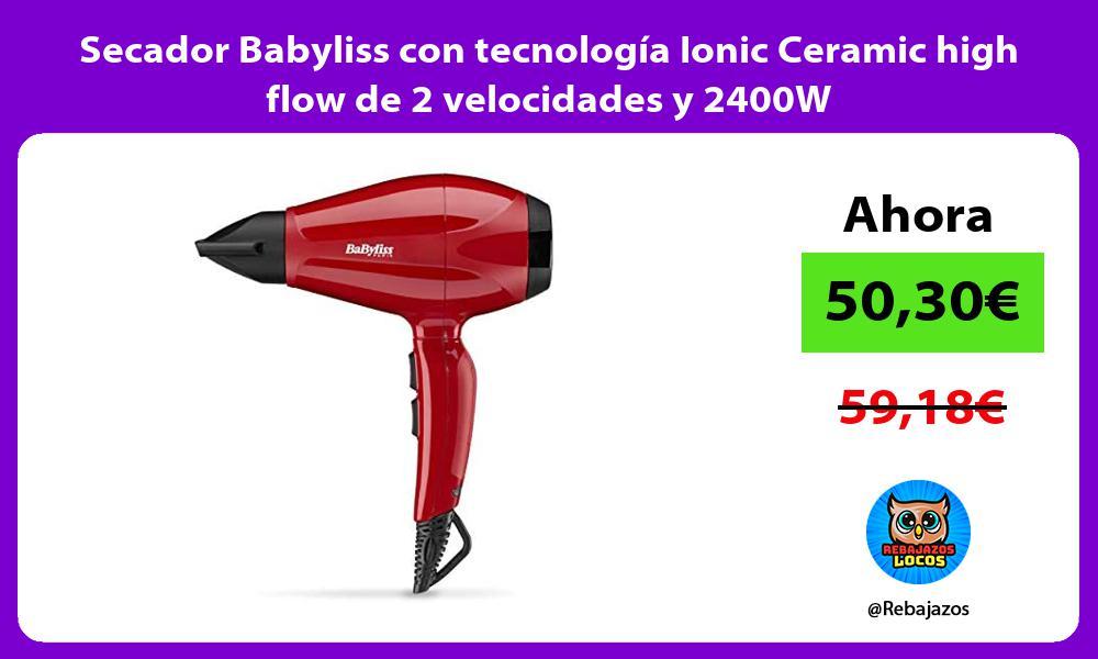 Secador Babyliss con tecnologia Ionic Ceramic high flow de 2 velocidades y 2400W