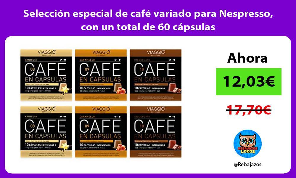 Seleccion especial de cafe variado para Nespresso con un total de 60 capsulas