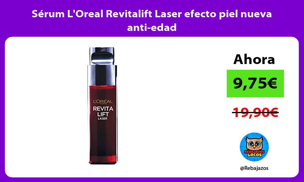 Serum LOreal Revitalift Laser efecto piel nueva anti edad