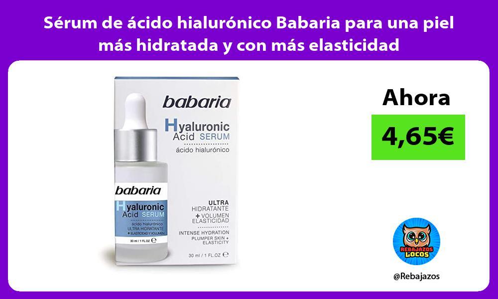 Serum de acido hialuronico Babaria para una piel mas hidratada y con mas elasticidad