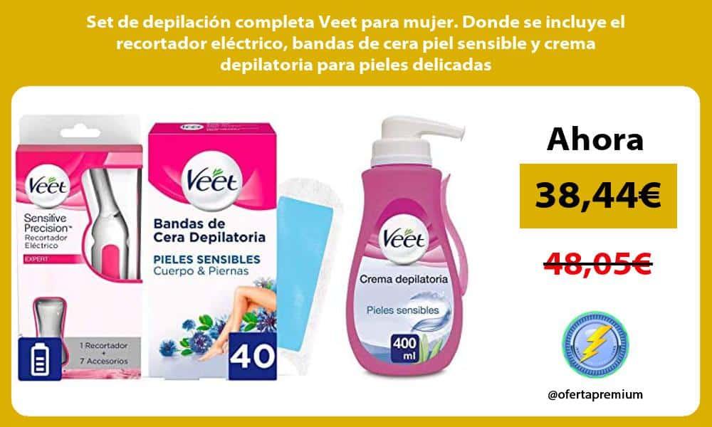 Set de depilacion completa Veet para mujer Donde se incluye el recortador electrico bandas de cera piel sensible y crema depilatoria para pieles delicadas