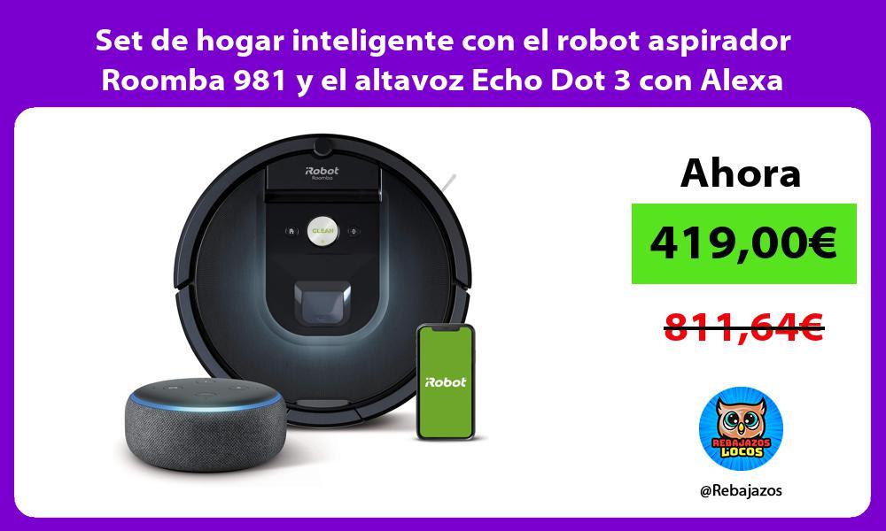 Set de hogar inteligente con el robot aspirador Roomba 981 y el altavoz Echo Dot 3 con Alexa