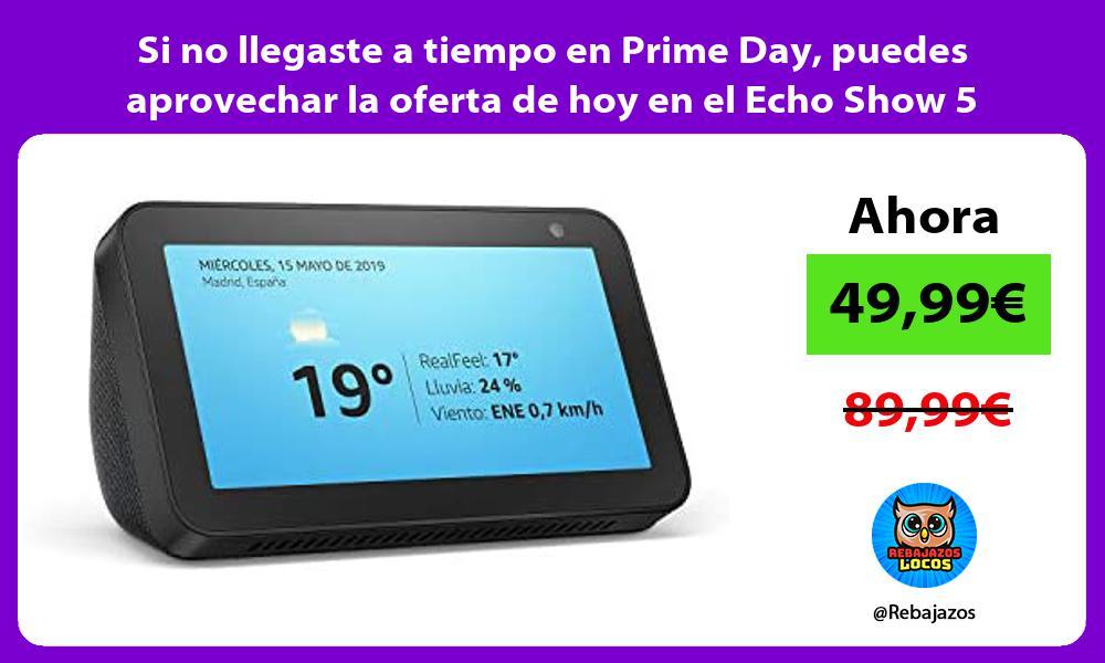 Si no llegaste a tiempo en Prime Day puedes aprovechar la oferta de hoy en el Echo Show 5