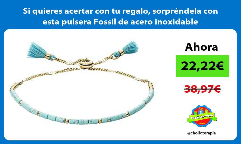 Si quieres acertar con tu regalo sorprendela con esta pulsera Fossil de acero inoxidable