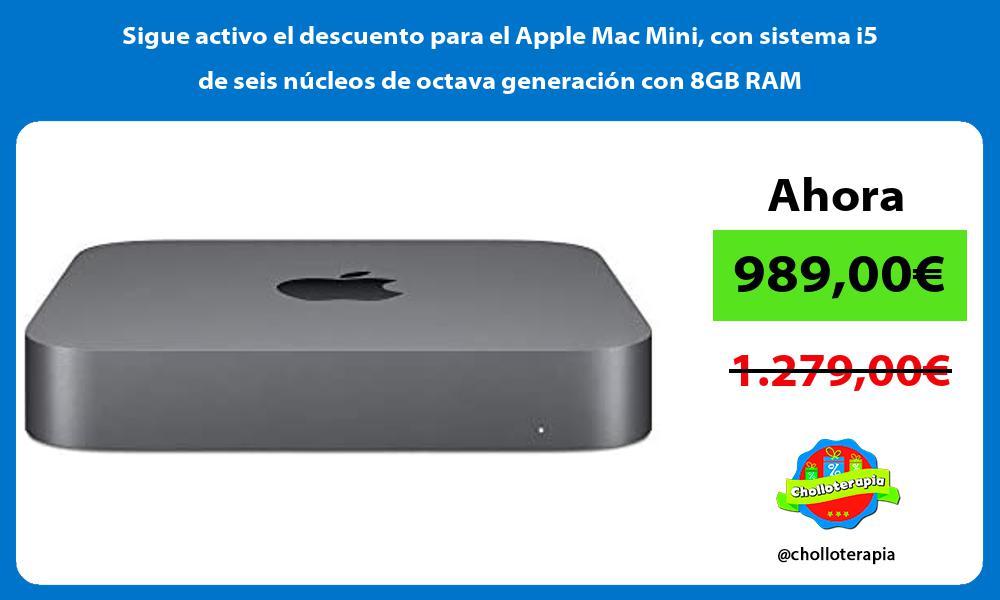 Sigue activo el descuento para el Apple Mac Mini con sistema i5 de seis nucleos de octava generacion con 8GB RAM