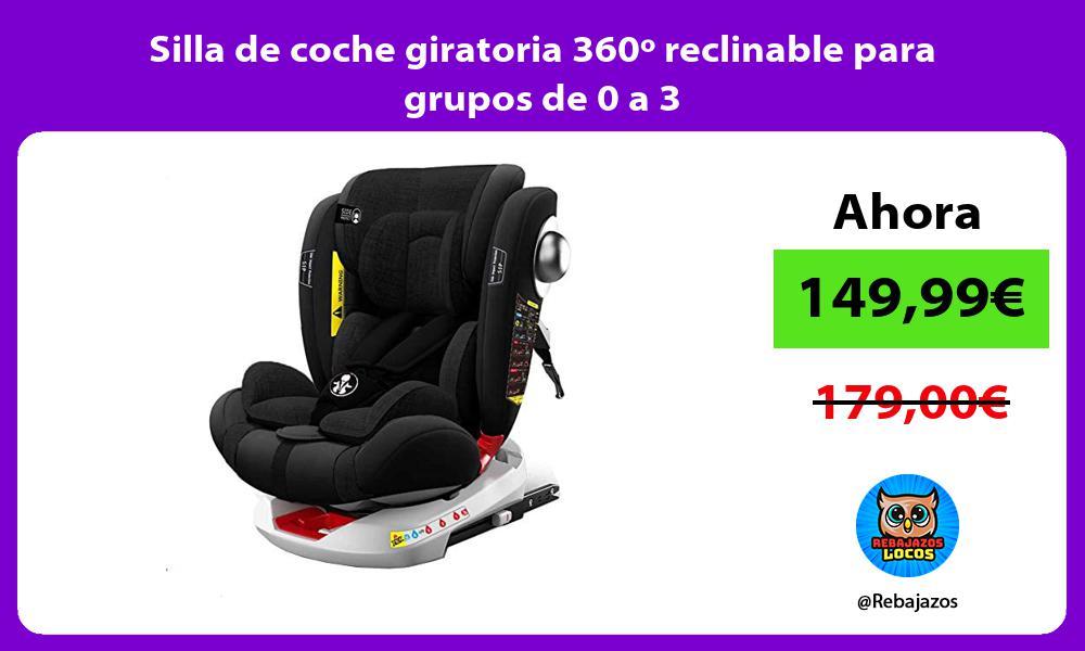 Silla de coche giratoria 360o reclinable para grupos de 0 a 3