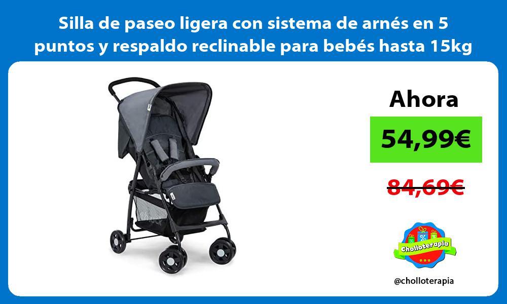 Silla de paseo ligera con sistema de arnes en 5 puntos y respaldo reclinable para bebes hasta 15kg