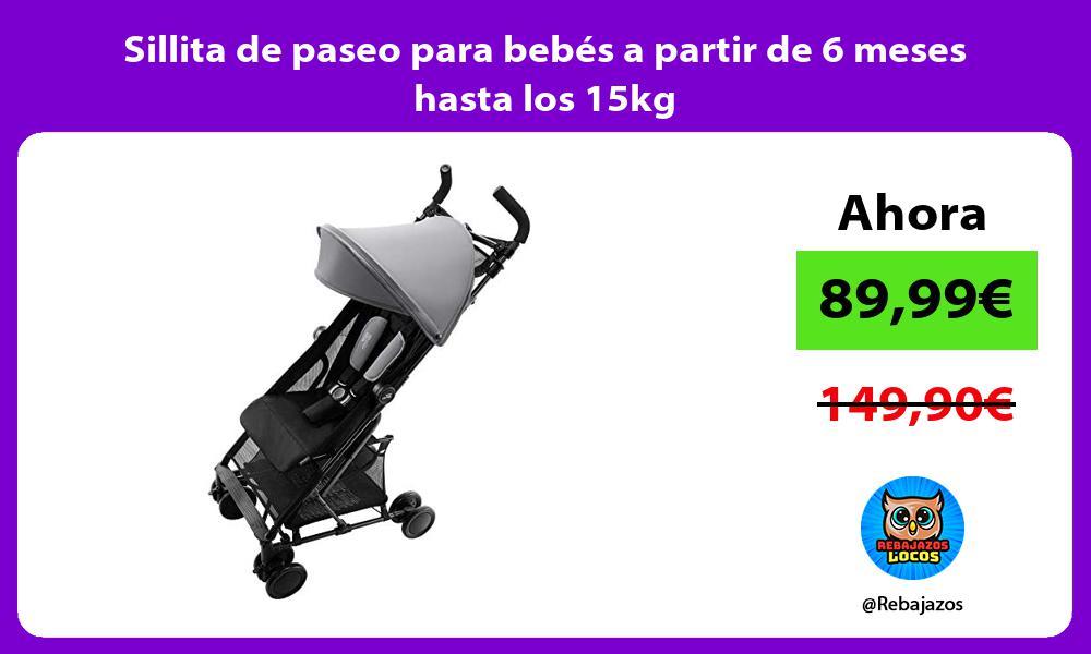 Sillita de paseo para bebes a partir de 6 meses hasta los 15kg