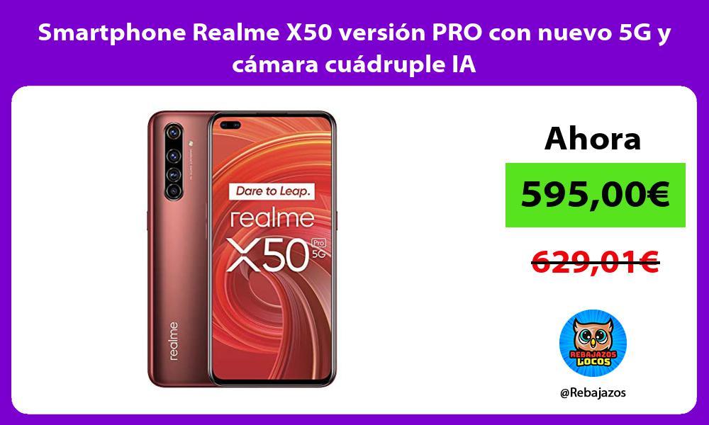 Smartphone Realme X50 version PRO con nuevo 5G y camara cuadruple IA