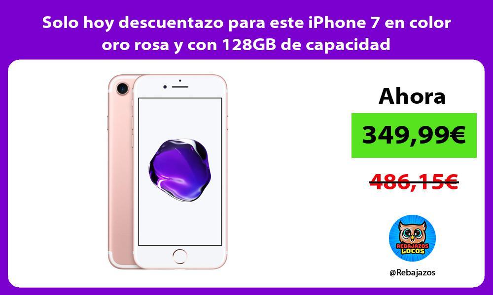 Solo hoy descuentazo para este iPhone 7 en color oro rosa y con 128GB de capacidad