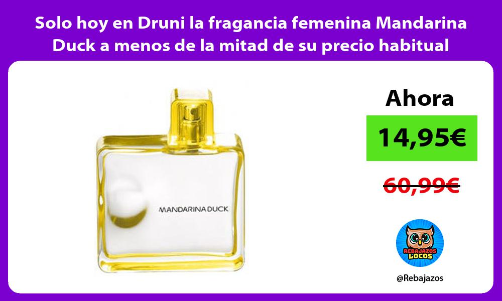 Solo hoy en Druni la fragancia femenina Mandarina Duck a menos de la mitad de su precio habitual