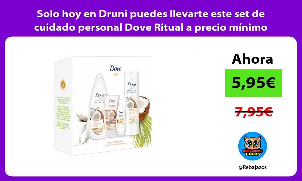 Solo hoy en Druni puedes llevarte este set de cuidado personal Dove Ritual a precio minimo