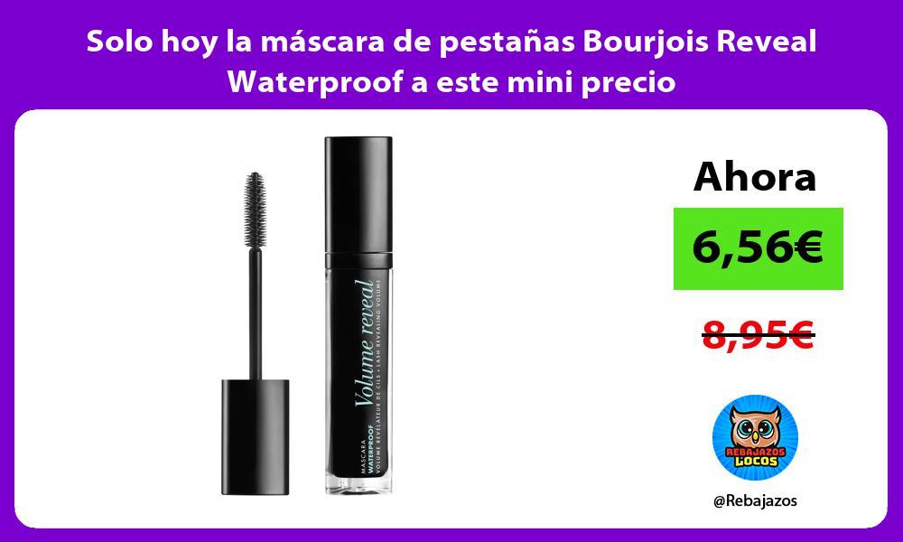 Solo hoy la mascara de pestanas Bourjois Reveal Waterproof a este mini precio
