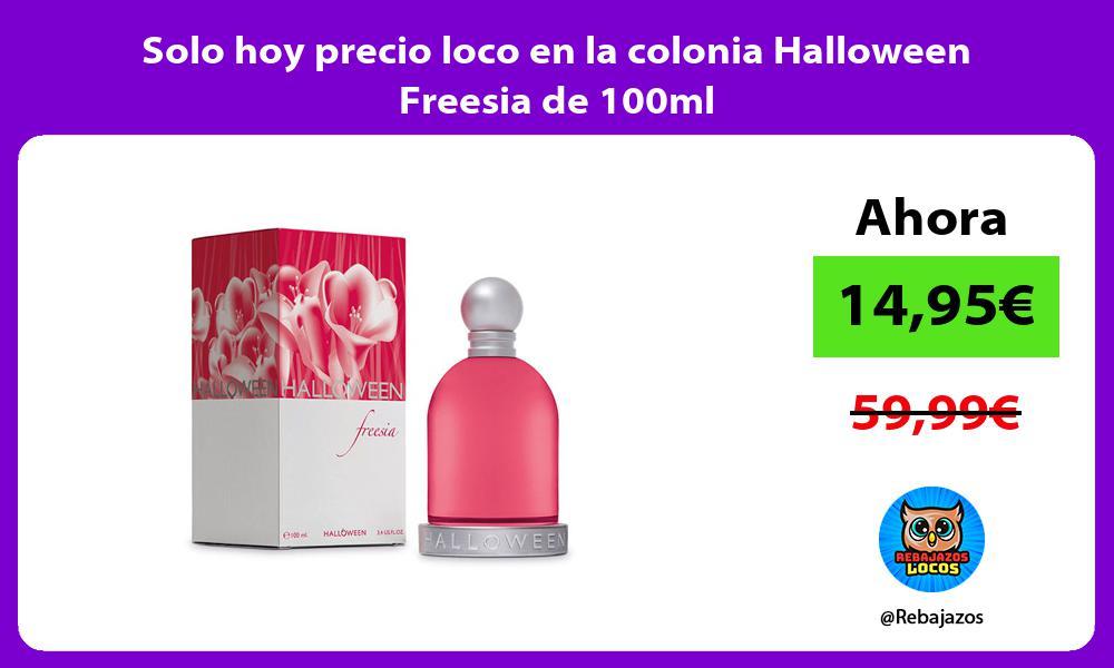 Solo hoy precio loco en la colonia Halloween Freesia de 100ml