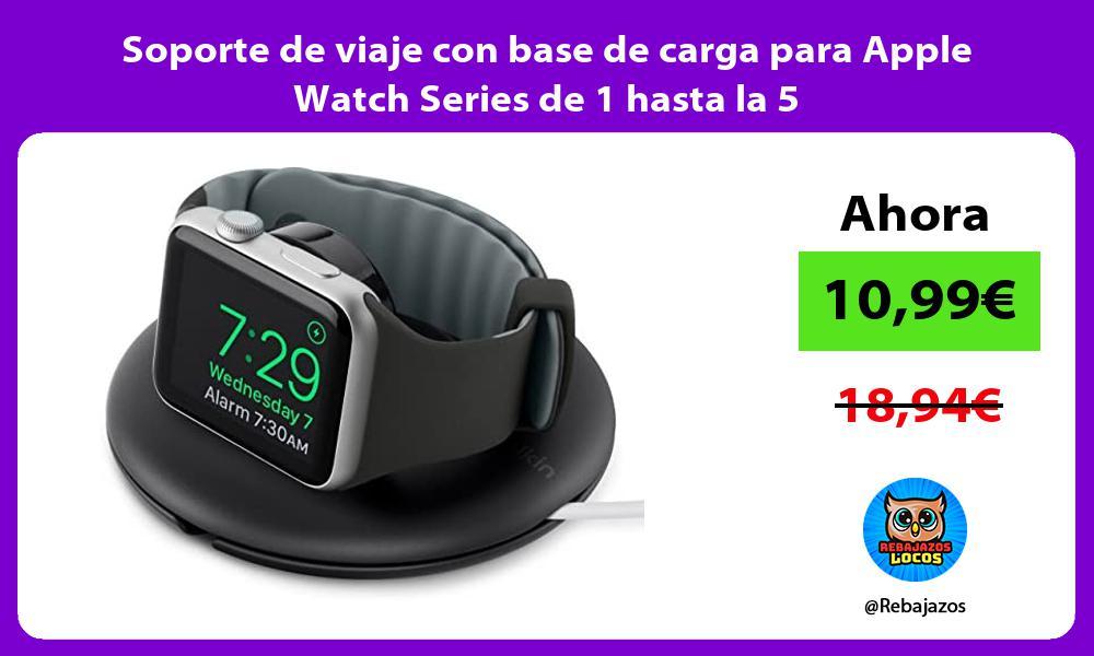 Soporte de viaje con base de carga para Apple Watch Series de 1 hasta la 5