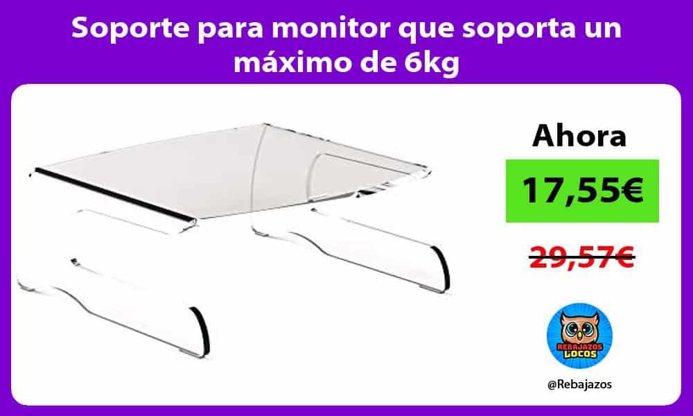 Soporte para monitor que soporta un maximo de 6kg