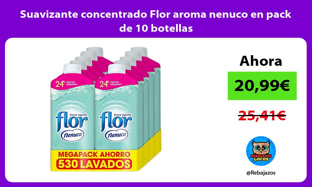 Suavizante concentrado Flor aroma nenuco en pack de 10 botellas