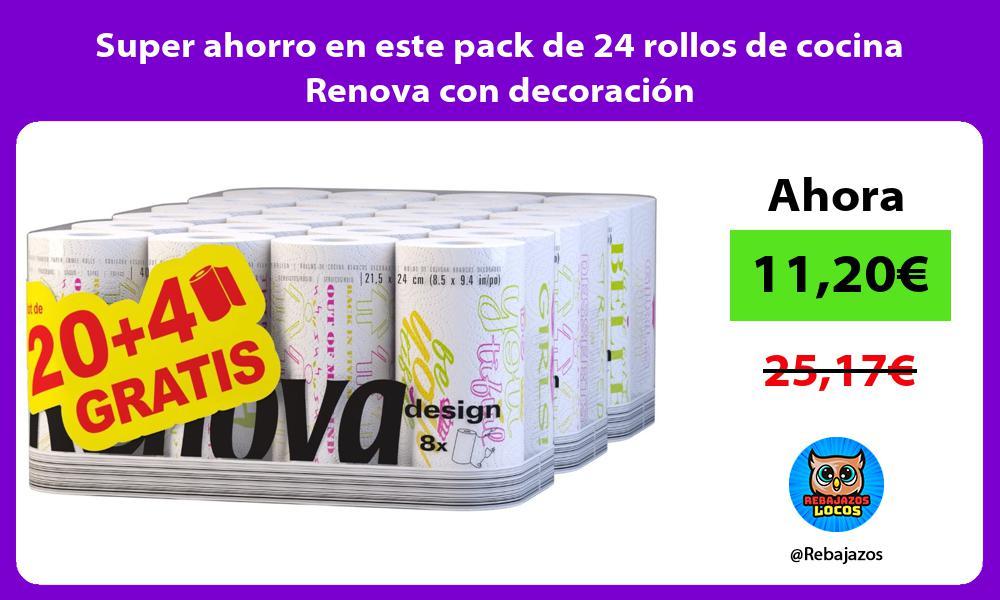 Super ahorro en este pack de 24 rollos de cocina Renova con decoracion