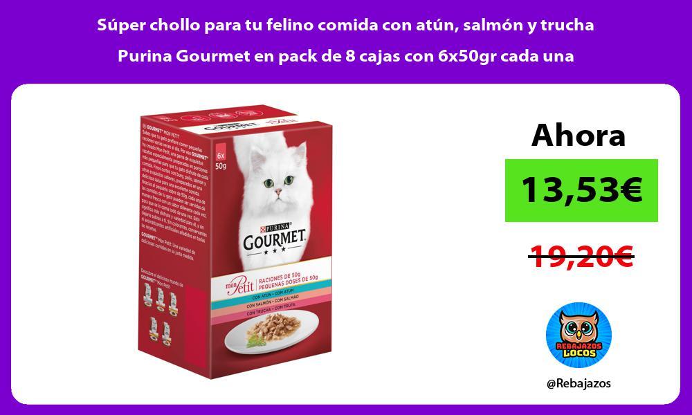 Super chollo para tu felino comida con atun salmon y trucha Purina Gourmet en pack de 8 cajas con 6x50gr cada una