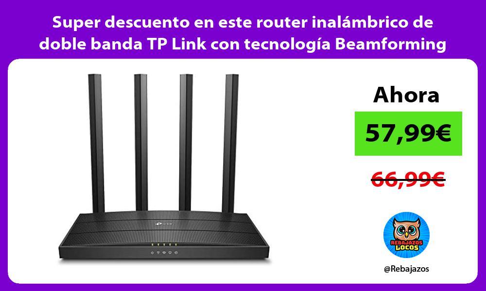 Super descuento en este router inalambrico de doble banda TP Link con tecnologia Beamforming