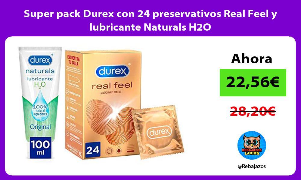 Super pack Durex con 24 preservativos Real Feel y lubricante Naturals H2O