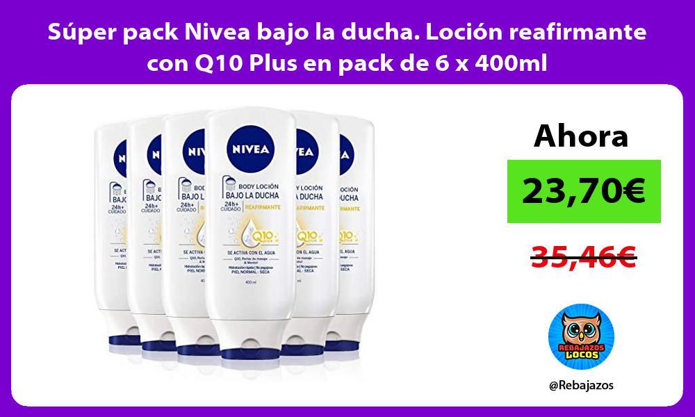 Super pack Nivea bajo la ducha Locion reafirmante con Q10 Plus en pack de 6 x 400ml