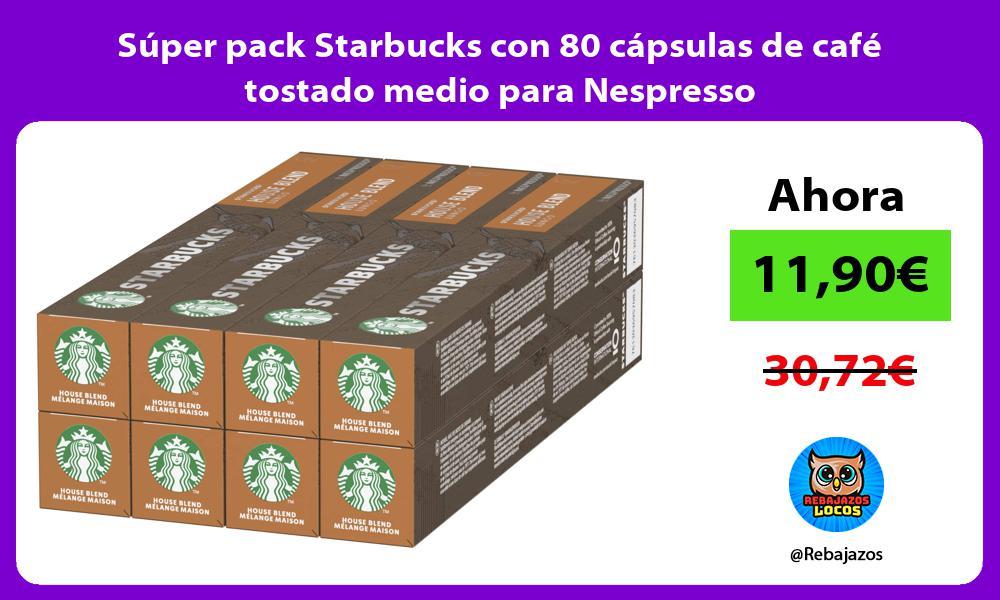 Super pack Starbucks con 80 capsulas de cafe tostado medio para Nespresso