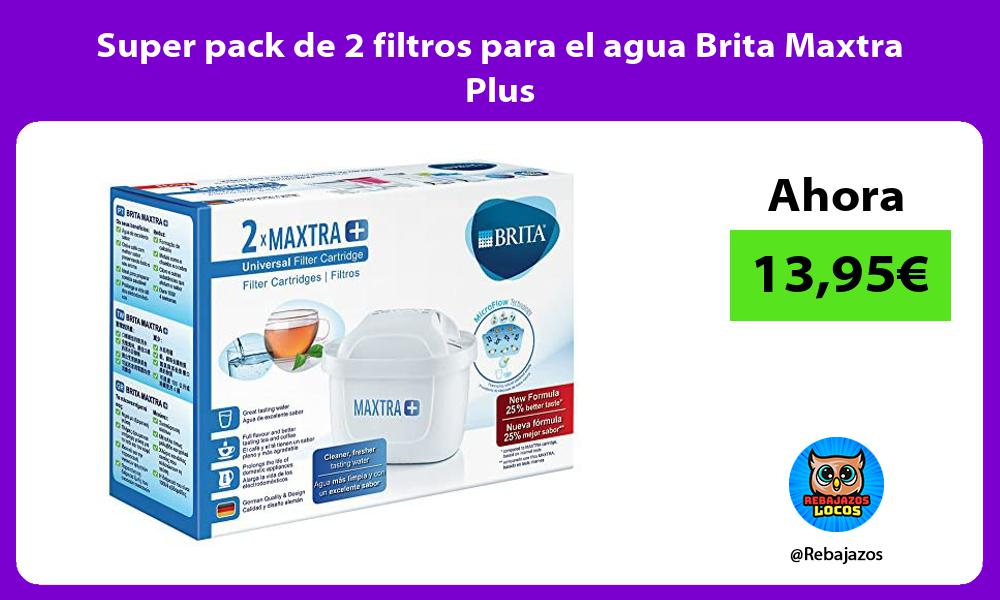 Super pack de 2 filtros para el agua Brita Maxtra Plus