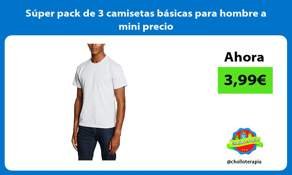 Super pack de 3 camisetas basicas para hombre a mini precio