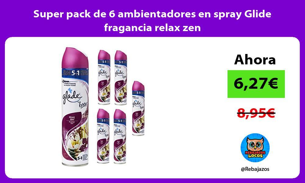 Super pack de 6 ambientadores en spray Glide fragancia relax zen