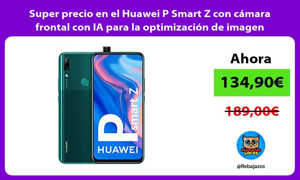 Super precio en el Huawei P Smart Z con camara frontal con IA para la optimizacion de imagen