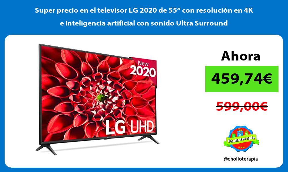 Super precio en el televisor LG 2020 de 55 con resolucion en 4K e Inteligencia artificial con sonido Ultra Surround