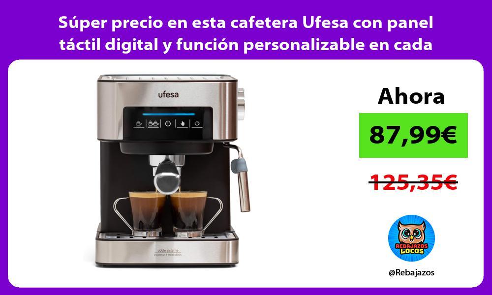 Super precio en esta cafetera Ufesa con panel tactil digital y funcion personalizable en cada taza