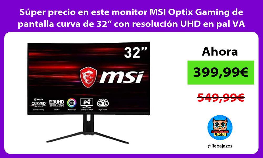 Super precio en este monitor MSI Optix Gaming de pantalla curva de 32 con resolucion UHD en pal VA
