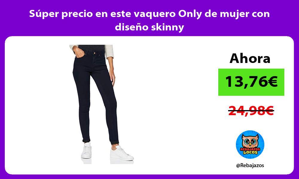 Super precio en este vaquero Only de mujer con diseno skinny
