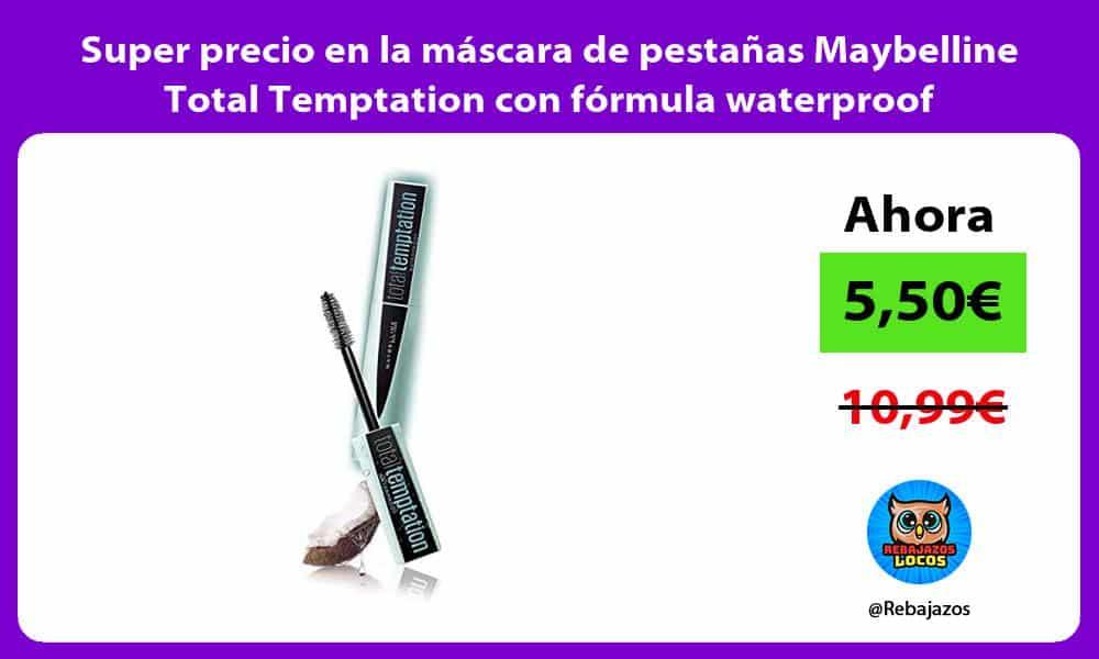 Super precio en la mascara de pestanas Maybelline Total Temptation con formula waterproof