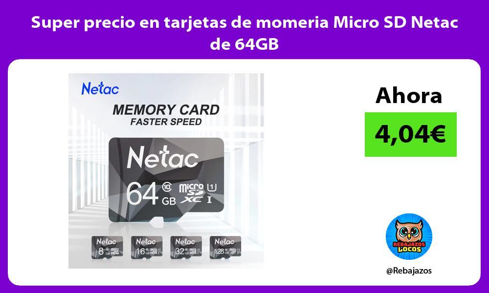 Super precio en tarjetas de momeria Micro SD Netac de 64GB