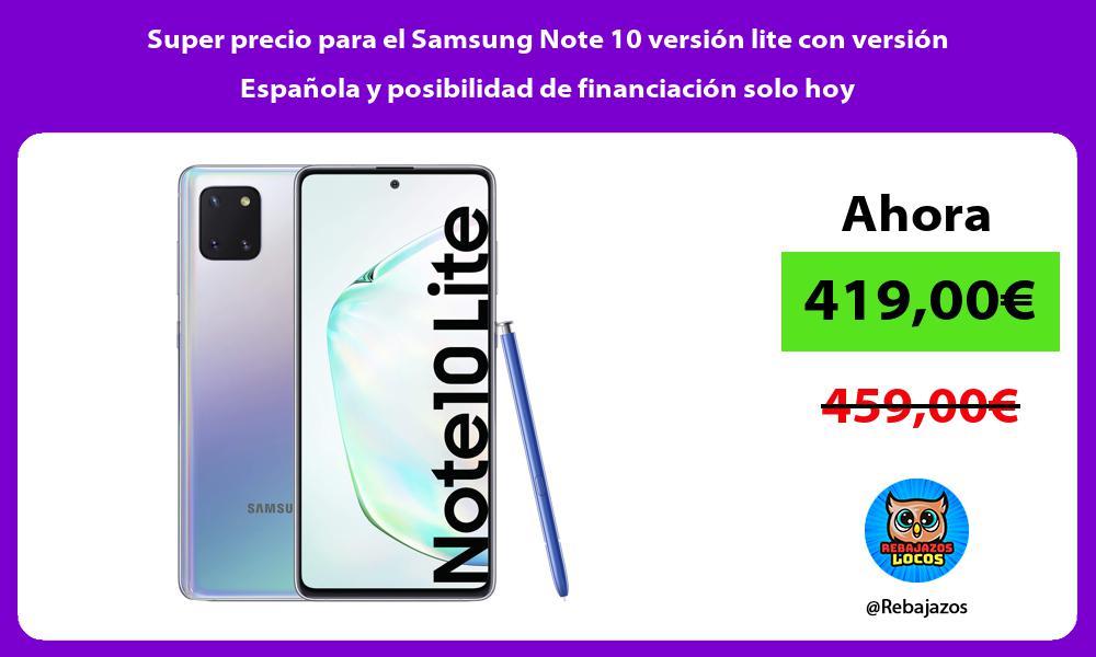 Super precio para el Samsung Note 10 version lite con version Espanola y posibilidad de financiacion solo hoy